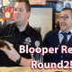 Blooper Reel Round 2!